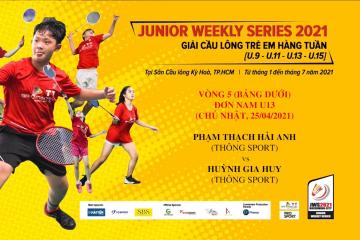 JWS 2021 (25/4) | U13 | BS | R5: Phạm Thạch Hải Anh (Thông Sport) vs Huỳnh Gia Huy (Thông Sport)