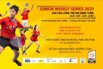 JWS 2021 (25/4)|U15|XD|3RD: Kiến Trung/Như Huỳnh (TT Badminton) vs Gia Khang/Tường Tâm(Khánh Nguyễn)