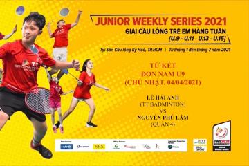 JWS 2021 (4/4) | U9 | BS | QF: Lê Hải Anh (TT Badminton) vs Nguyễn Phú Lâm (Quận 4)